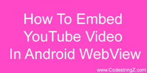 How-To-Embed-YouTube-Video-In-Android-WebView-Thumb