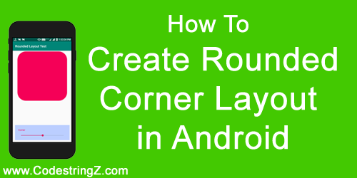 How To Create Rounded Corner Layout in Android