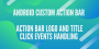 Android Custom Action Bar – Action bar Logo and Title click events handling