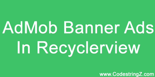 Android AdMob Banner Ads in Recyclerview